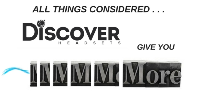 graphic saying all things considered, Discover headsets give you more