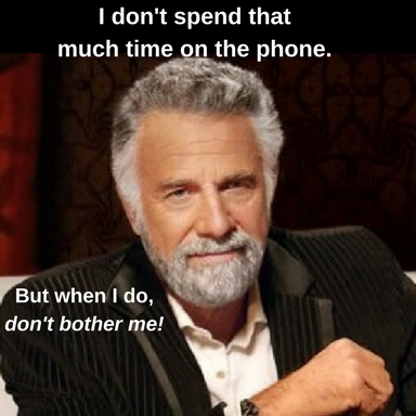 most interesting man in the world saying I don't spend much time on the phone