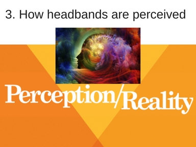 graphic of perception is reality and how headbands are perceived