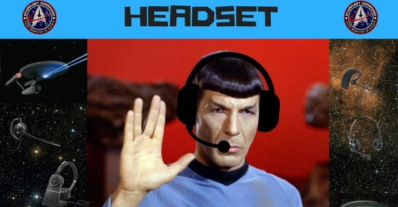 Commander Spock w headset saying live long and find the right headset