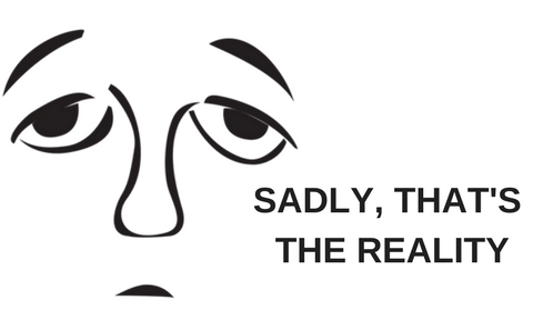 line drawing of a sad face with the words, sadly, that's the reality.